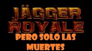 Jägger Royale Pero Solo Las Muertes