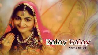 Shazia Khushk - Balay Balay - Pakistani Regional Song