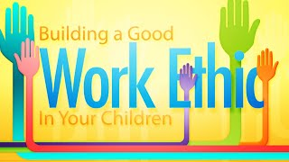 Building a Good Work Ethic in Your Children