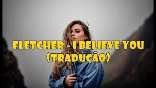 FLETCHER - I Believe You (Legendado/Tradução PT-BR)