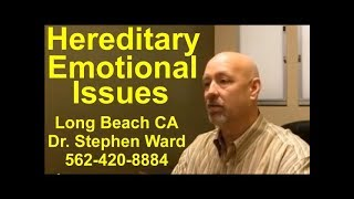 Hereditary Emotion Issues | Long Beach | 562-420-8884 | Dysfunction
