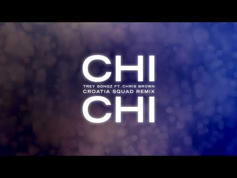 Trey Songz - Chi Chi (feat. Chris Brown) [Croatia Squad Remix] - Trey Songz