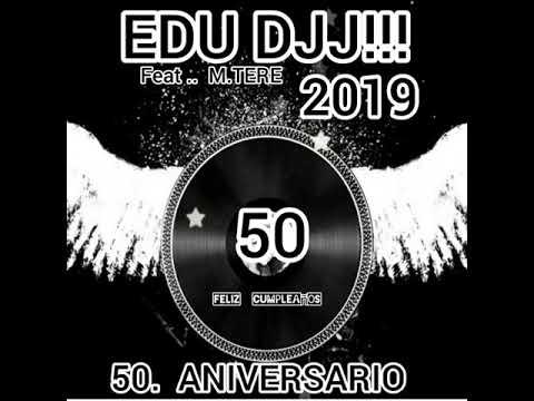 "EDU DJJJ!!!!  50 ANIVERSARIO """" MARI TERE"""""