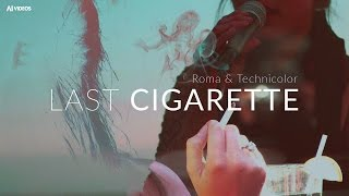 Roma and Technicolor - Last Cigarette