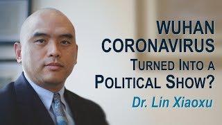 Wuhan Coronavirus Turned Into Political Show? Dr. Lin Xiaoxu