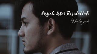 Download lagu Aisyah Istri Rosulallah By Arka Suyudi Mp3