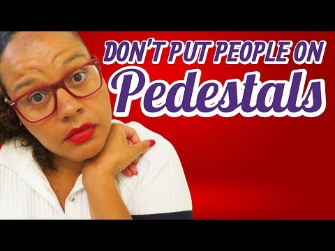 Stop putting people on pedastals