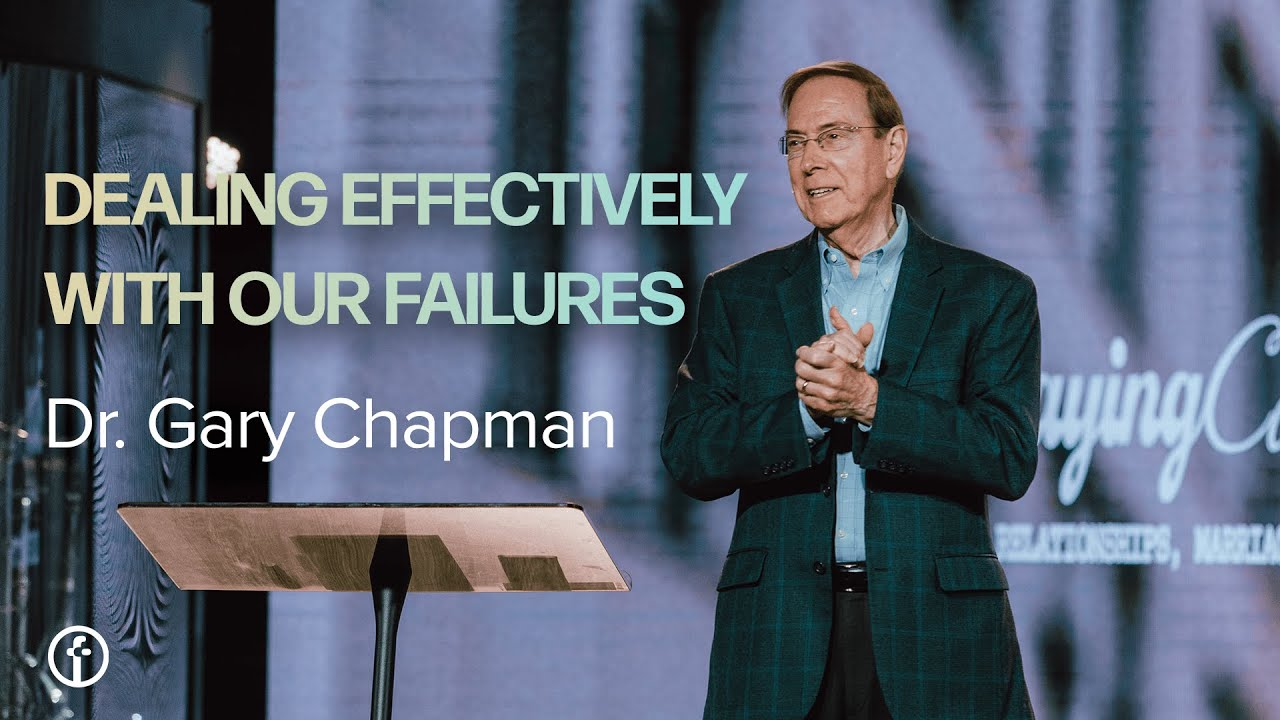 Dealing Effectively With Our Failures | Dr. Gary Chapman