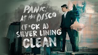 Panic! At The Disco   (F*** A) Silver Lining [Clean Edit]