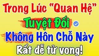 """KHI """"YÊU"""" DÙ HƯNG PHẤN ĐẾN MẤY CŨNG ĐỪNG HÔN ĐIỂM NÀY, khiến đối phương rất dễ... #giaimacuocsong"""