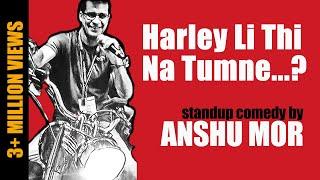 Harley Li Thi Na Tumne?   Stand-up Comedy by Anshu Mor