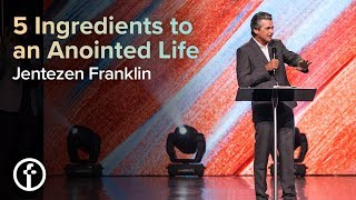 5 Ingredients to an Anointed Life | Pastor Jentezen Franklin