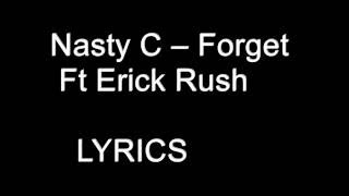 Nasty C Ft Erick Rush   Forget  Lyrics