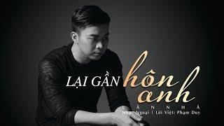 Lại Gần Hôn Anh - Lân Nhã 「  Official Lyric Video」