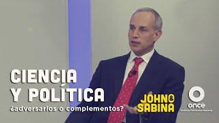 John y Sabina - Ciencia y política: ¿Adversarios o complementos? (Hugo López-Gatell)