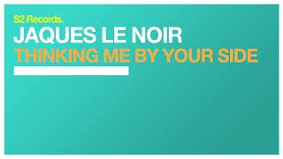 Jaques Le Noir   Thinking Me By Your Side (Original Club Mix)