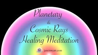 Planetary & Cosmic Rays Healing Meditation