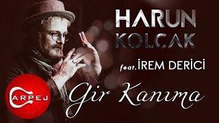 Harun Kolçak - Gir Kanıma (feat. İrem Derici) (Official Audio)