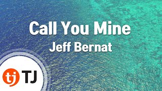 [TJ노래방] Call You Mine - Jeff Bernat(Feat.Geologic Of The Blue Scholars) / TJ Karaoke