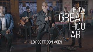 How Great Thou Art - Loyiso Bala ft. Don Moen