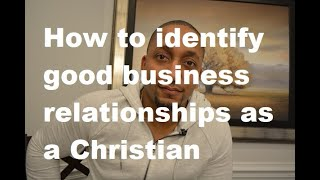 How to identify good Business relationships as a Christian: G2G S2
