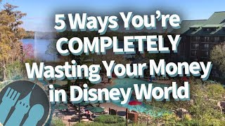 5 Ways You're Completely Wasting Money in Disney World!