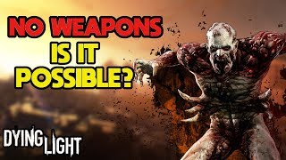 Can You Beat Dying Light WITHOUT Weapons?
