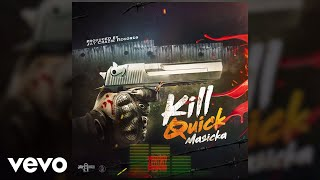 Masicka - Kill Quick (Audio)