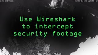 Intercept Images from a Security Camera Using Wireshark [Tutorial]