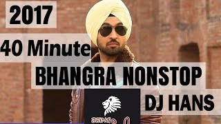 40 Minute Bhangra Mashup 2017  DJ Hans  Non Stop Punjabi Dance Songs  New Year Special Megamix
