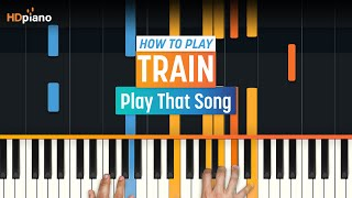 """How To Play """"Play That Song"""" By Train   HDpiano (Part 1) Piano Tutorial"""
