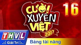 THVL   Cười xuyên Việt 2017 - Tập 16: Chung kết xếp hạng Bảng tài năng