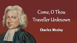 Come, O Thou Traveller Unknown