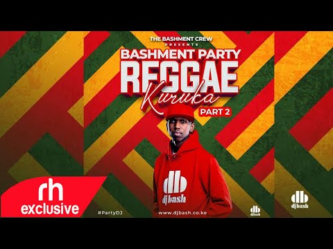 DJ Bash   Bashment Party Reggae Kuruka Part 2 , ONE DROP REGGAE MIX / RH EXCLUSIVE