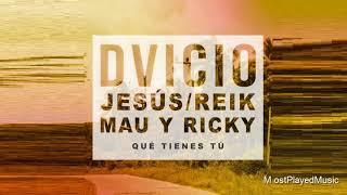 DVICIO - Qué tienes tú ft Jesús, REIK y Mau y Ricky (Audio)