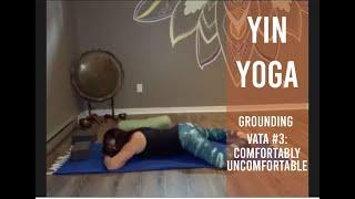 Yin Yoga ~ Grounding Vata #3: Comfortably Uncomfortable (Sept 30)