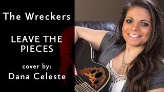 The Wreckers - LEAVE THE PIECES (Cover by Dana Celeste)
