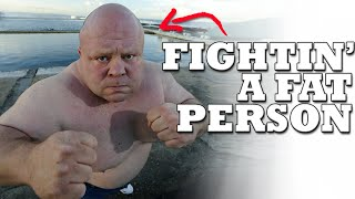 How To Fight a Fat Person and Win