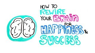 How To Rewire Your Brain For Happiness And Success   Science of Human Behavior   zillionist