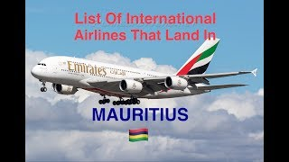 List Of International Airlines That Land In MAURITIUS 🇲🇺 [2018]