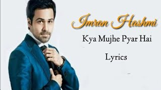 Kya Mujhe Pyar Hai (Lyrics) New Version ll Imran Hashmi
