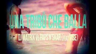 Dj Matrix VS Paps'n'Skar - Una tribù che balla (Feat. Vise)