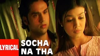 Socha Na Tha Title Track Lyrical Video Song | Irshad Kamil | Abhay Deol, Ayesha Takia