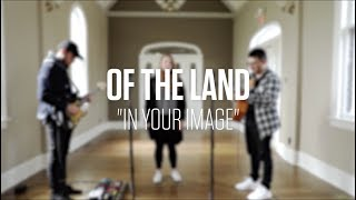 In Your Image (Acoustic) // Of The Land