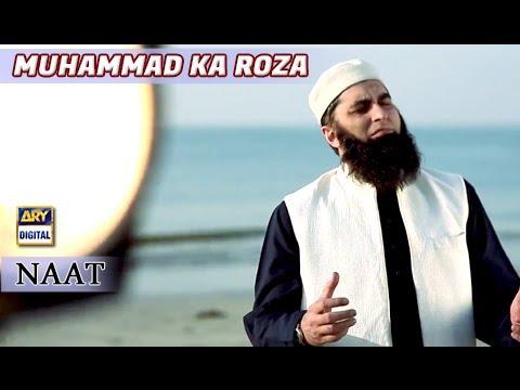 Muhammad Ka Roza Naat by Junaid Jamshed