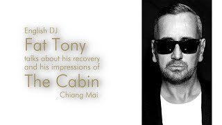 English DJ Fat Tony talks about his recovery and his impressions of The Cabin Chiang Mai