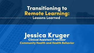 Transitioning to Remote Learning: Lessons Learned Jessica Kruger Assistant Professor Public Health and Health Behavior