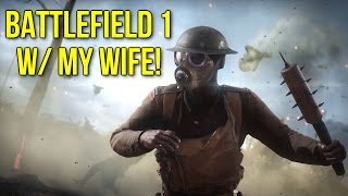 Battlefield 1 w/ My Wife & Assault Class Leveling Up!
