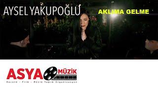 Aysel YAKUPOĞLU - Aklıma Gelme (Official Video)