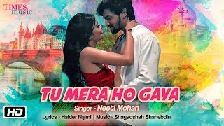 Tu Mera Ho Gaya | Official Video | Neeti Mohan | Shayadshah